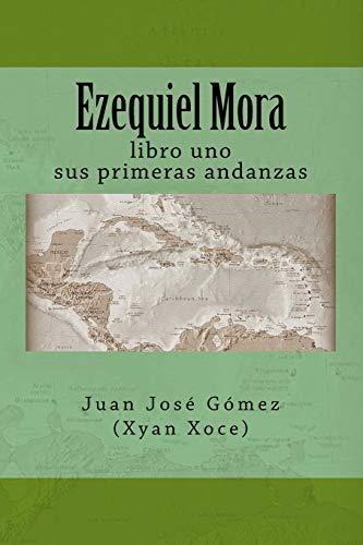 Ezequiel Mora: Libro 1: sus primeras andanzas: Volume 1