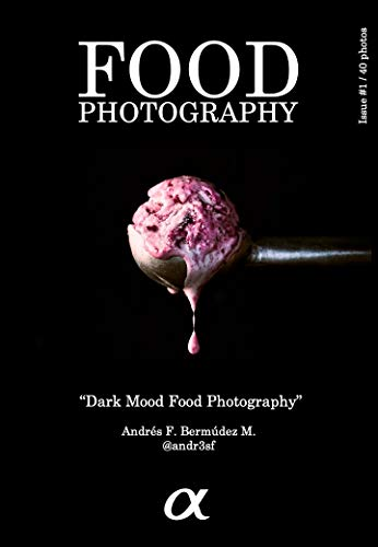 Food Photography: Dark Mood Photography - 40 photos (English Edition)