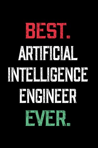 Best Artificial Intelligence Engineer Ever: Motivational Unique, Thoughtful, and Personalized Gift Ideas for Artificial Intelligence Engineer   Blank ... Party, Anniversary, Christmas or Occasion