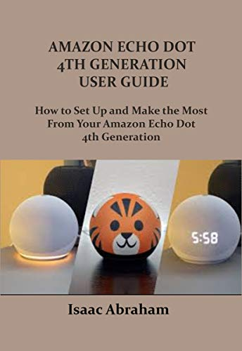 AMAZON ECHO DOT 4TH GENERATION USER GUIDE: How to Set Up and Make The Most From Your Amazon Echo Dot 4th Generation (English Edition)