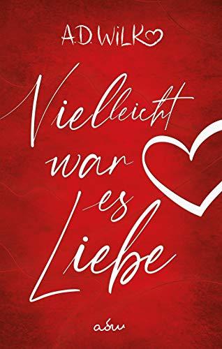 Vielleicht war es Liebe: Eine Liebesgeschichte (Vielleicht ... Liebesroman Reihe 1)