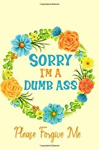 Sorry I'm A Dumb Ass: Sorry For Being A Jerk Crazy Late A Stupid Idiot Wrong Apology Gift Notebook