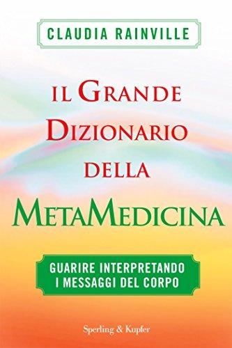 Il grande dizionario della metamedicina: Guarire interpretando i messaggi del corpo (I grilli)