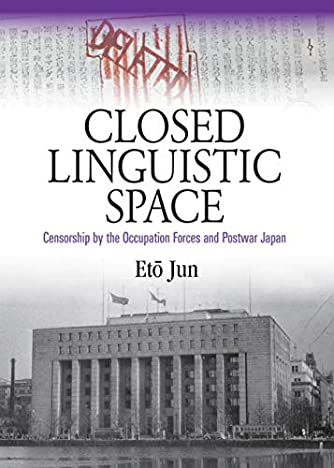 Closed Linguistic Space: Censorship by the Occupation Forces and Postwar Japan