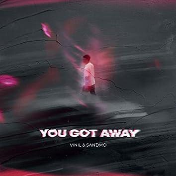 You Got Away