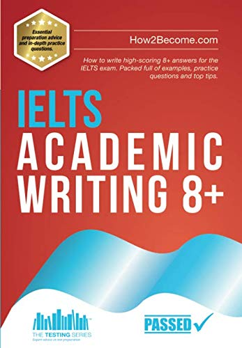 IELTS Academic Writing 8+: How to write high-scoring 8+ answers for the IELTS exam. Packed full of examples, practice questions and top tips [Lingua inglese]
