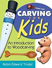 Robin Edward Trudel: Carving for Kids : An Introduction to Woodcarving (Paperback); 2006 Edition