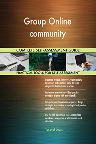 Group Online community All-Inclusive Self-Assessment - More than 700 Success Criteria, Instant Visual Insights, Comprehensive Spreadsheet Dashboard, Auto-Prioritized for Quick Results