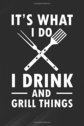 I Drink: It's What I Do Drink Grill Things Funny Bbq Pitmaster Notebook, Journal for Writing, Size 6