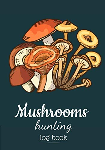 Mushroom Hunting Log Book: Keep Track and Reviews Of Mushrooms Picking | Record Weather Condition, Species, Type of Forest, Cap Characteristics, Stalk ... 100 Detailed Sheets | Practice Workbook Gift.