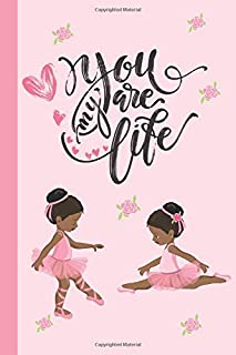 You Are My Life: Mother Daughter Journal For Young Kids. Beautiful African American Ballet Dancer Ballerinas. A Shared Act...