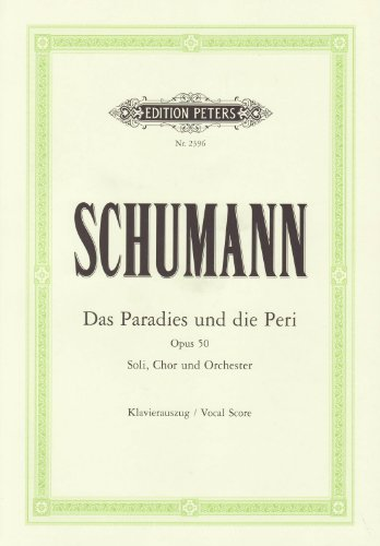 """Das Paradies und die Peri op. 50: für 6 Solostimmen, Chor und Orchester / Klavierauszug / Dichtung aus """"Lalla Rookh"""""""