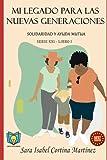 MI LEGADO PARA LAS NUEVAS GENERACIONES: SOLIDARIDAD Y AYUDA MUTUA
