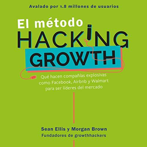 El método Hacking Growth [The Hacking Growth Method]