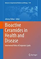 Bioactive Ceramides in Health and Disease: Intertwined Roles of Enigmatic Lipids (Advances in Experimental Medicine and Biology (1159))
