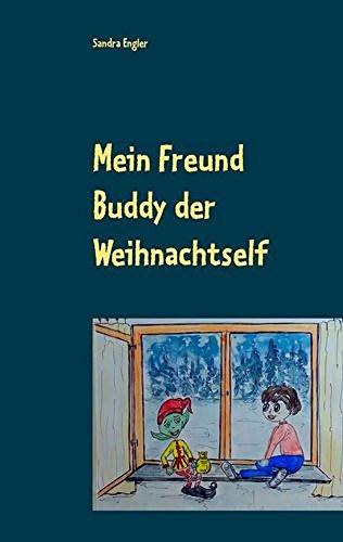 Mein Freund Buddy der Weihnachtself: Eine wunderschöne Weihnachtsgeschichte ab 6 Jahren,ideal zum Vorlesen für Erstleser und junge Leser geeignet. (Band 1)