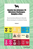 Bouvier des Ardennes 20 Milestone Challenges: Naughty & Nice Bouvier des Ardennes Milestones for Memorable Moment, Grooming, Care, Socialization & Training Volume 1