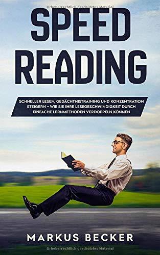 Speed Reading: Schneller Lesen, Gedächtnistraining und Konzentration steigern – Wie Sie Ihre Lesegeschwindigkeit durch einfache Lernmethoden verdoppeln können