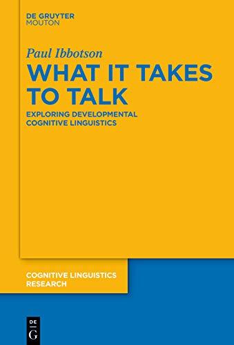 What it Takes to Talk: Exploring Developmental Cognitive Linguistics (Cognitive Linguistics Research [CLR] Book 64) (English Edition)