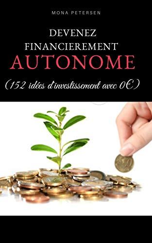 DEVENEZ FINANCIEREMENT AUTONOME: 152 idées d'investissement avec 0€ (French Edition)