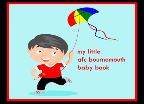 My Little AFC Bournemouth Baby Book: Baby Book, AFC Bournemouth FC Baby Book, AFC Bournemouth Football Club, AFC Bournemouth FC book, AFC Bournemouth FC Planner, AFC Bournemouth FC