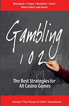 Gambling 102: The Best Strategies for All Casino Games by [Michael Shackleford]