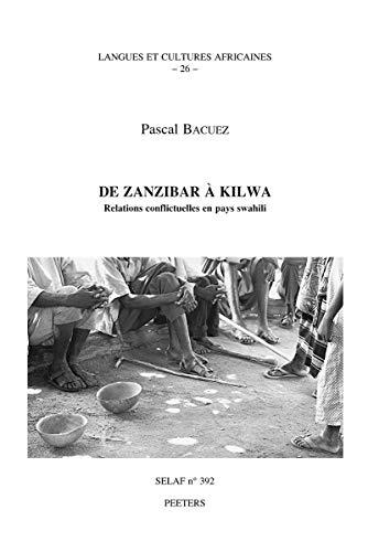 De Zanzibar a Kilwa. Relations conflictuelles en pays swahili LCA26 (Societe d'Etudes Linguistiques et Anthropologiques de France)