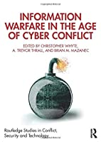 Information Warfare in the Age of Cyber Conflict (Routledge Studies in Conflict, Security and Technology)