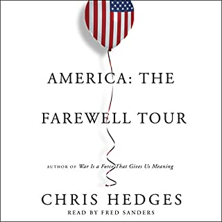 America: The Farewell Tour                   By:                                                                                                                                 Chris Hedges                               Narrated by:                                                                                                                                 Fred Sanders                      Length: 14 hrs and 17 mins     495 ratings     Overall 4.7