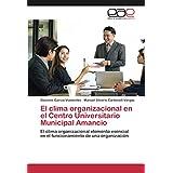 El clima organizacional en el Centro Universitario Municipal Amancio: El clima organizacional elemento esencial en el funcionamiento de una organización