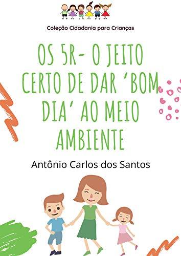 Os 5R – o jeito certo de dar 'bom dia' ao meio ambiente (Coleção Cidadania para Crianças Livro 4) (Portuguese Edition)