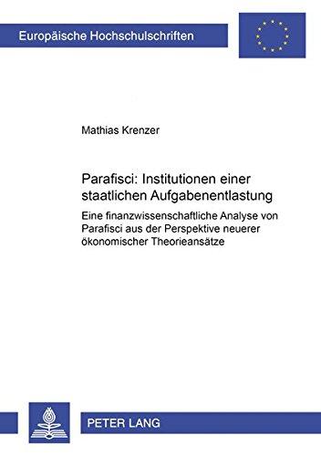 Parafisci: Institutionen einer staatlichen Aufgabenentlastung: Eine finanzwissenschaftliche Analyse von Parafisci aus der Perspektive neuerer ... / Série 5: Sciences économiques, Band 3072)