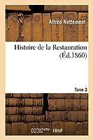 Histoire de la Restauration. Tome 3
