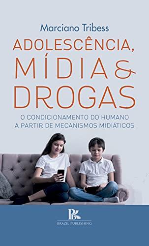 Adolescência, mídia e drogas: o condicionamento do humano a partir de mecanismos midiáticos (Portuguese Edition)