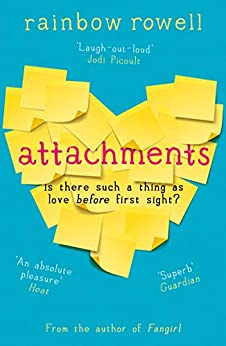 Attachments: Is there such a thing as love before first sight? The romantic comedy we all need to read in 2020 by [Rainbow Rowell]