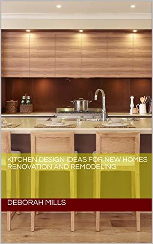 Kitchen Design Ideas For New Homes Renovation And Remodeling Kitchen Decor Kitchen Ideas Kitchen Plans Kitchen Home Improvement Kitchen Renovation Kitchen Decor Kindle Edition By Mills