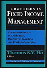 Frontiers in Fixed Income Management: The State-Of-The-Art in Credit Risk, Derivatives Valuation and Portfolio Strategies