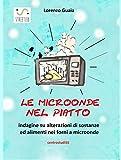 le microonde nel piatto: indagine su alterazioni di sostanze ed alimenti nei forni a microonde (Italian Edition)