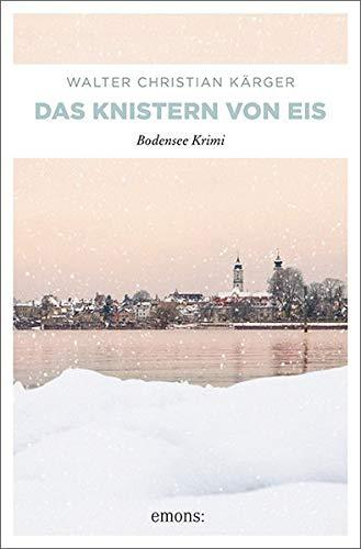 Das Knistern von Eis: Bodensee Krimi (Max Madlener)