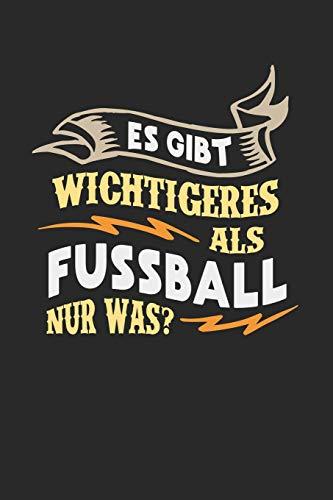 Es gibt wichtigeres als Fussball nur was?: Notizbuch A5 gepunktet (dotgrid) 120 Seiten, Notizheft / Tagebuch / Reise Journal, perfektes Geschenk für Fußballer