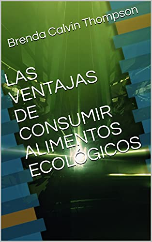 LAS VENTAJAS DE CONSUMIR ALIMENTOS ECOLÓGICOS