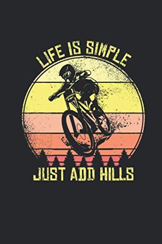 Life Is Simple Just Add Hills: Mountain Bike Notizbuch für Mountainbiker und Downhill Fahrer [Leere Seiten]