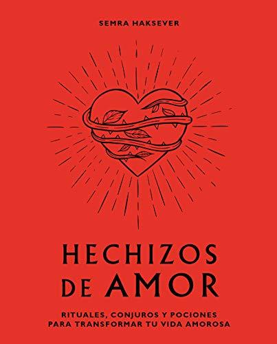 Hechizos de amor. Rituales, conjuros y pociones para transformar tu vida amorosa