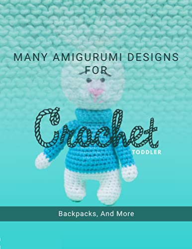 Many Amigurumi Designs For Crochet Toddler Backpacks, And More (English Edition)