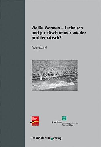 Weiße Wannen - technisch und juristisch immer wieder problematisch?.: Tagungsband.