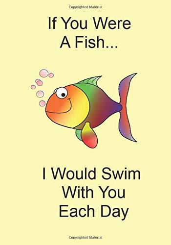If You Were A Fish...I Would Swim With You Each Day: A Funny Gift Journal Notebook...A Message For You