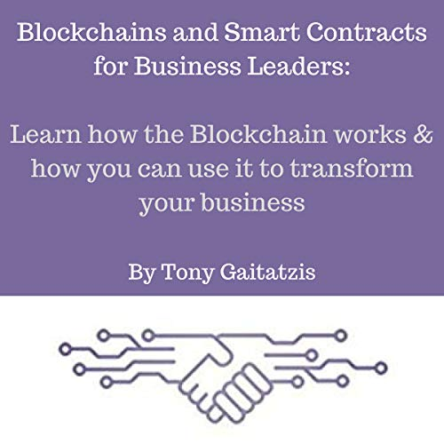 Blockchains and Smart Contracts for Business Leaders: Learn How the Blockchain Works and How You Can Use It to Transform Your Business Titelbild