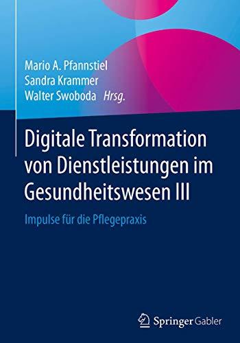Digitale Transformation von Dienstleistungen im Gesundheitswesen III: Impulse für die Pflegepraxis