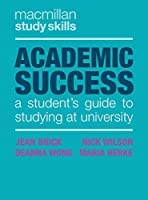 Academic Success: A Student's Guide to Studying at University (Macmillan Study Skills)