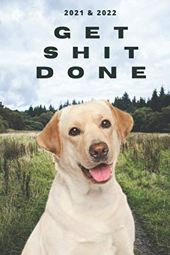 2021 & 2022 Two-Year Daily Planner To Get Shit Done   Funny Dog Appointment Book   Two Year Weekly Agenda Notebook   Best Gift For Labrador Owner: ... Plans   Day Log For Pet Yellow Lab Lover